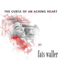 Fats Waller - The Curse of an Aching Heart