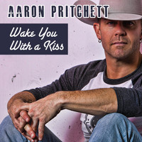 Aaron Pritchett - Wake You With a Kiss