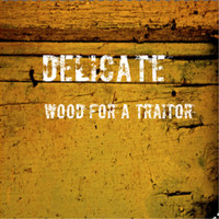 Delicate - Wood for a Traitor