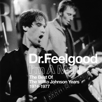 Dr. Feelgood - I'm A Man (Best Of The Wilko Johnson Years 1974-1977)