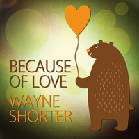 Wayne Shorter - Because of Love