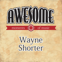 Wayne Shorter - Awesome Moments of Music.