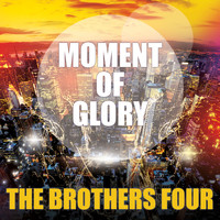 The Brothers Four - Moment Of Glory