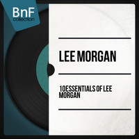 Lee Morgan - 10 Essentials of Lee Morgan