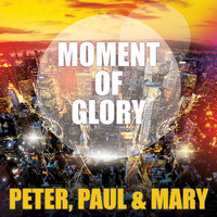 Peter, Paul & Mary - Moment Of Glory