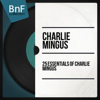 Charlie Mingus - 25 Essentials of Charlie Mingus