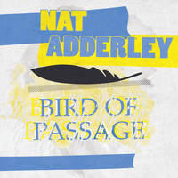 Nat Adderley - Bird Of Passage