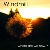 Windmill - Where Are We Now?
