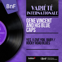 Gene Vincent And His Blue Caps - Yes, I Love You, Baby / Rocky Road Blues