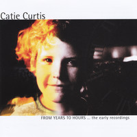 Catie Curtis - From Years to Hours... the Early Recordings