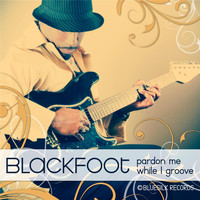 Blackfoot - Pardon Me While I Groove