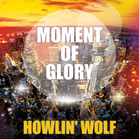 Howlin' Wolf - Moment Of Glory