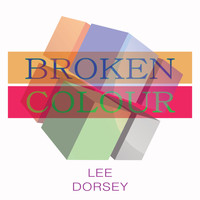 Lee Dorsey - Broken Colour