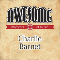 Charlie Barnet - Awesome Moments of Music.