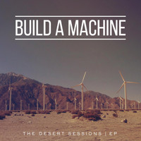 Build A Machine - The Desert Sessions EP
