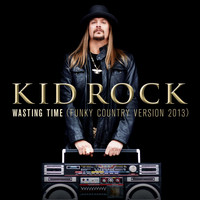Kid Rock - Wasting Time (Funky Country Version 2013)