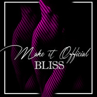 Bliss - Make It Official