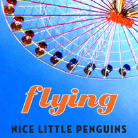 Nice Little Penguins - Flying 2014 Edition