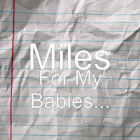 Miles - For My Babies...