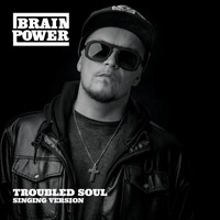 Brainpower - Troubled Soul (Singing Version)