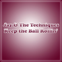 Jay & The Techniques - Keep The Ball Rollin'