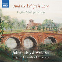 English Chamber Orchestra - And the Bridge Is Love: English Music for Strings