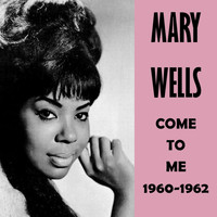 Mary Wells - Come to Me 1960-1962