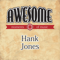 Hank Jones - Awesome Moments of Music.