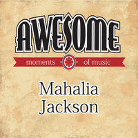 Mahalia Jackson - Awesome Moments of Music.