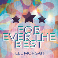 Lee Morgan - For Ever The Best