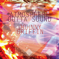 Johnny Griffin - Atmosphere Outta Sound
