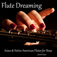Jessita Reyes - Flute Dreaming (Asian & Native American Flute for Sleep)
