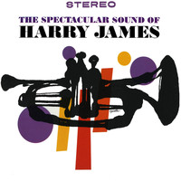 Harry James - The Spectacular Sound of Harry James (Remastered)
