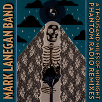 Mark Lanegan Band - A Thousand Miles Of Midnight - Phantom Radio Remixes