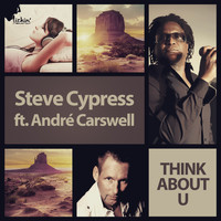 Steve Cypress feat. André Carswell - Think About U (Remixes)