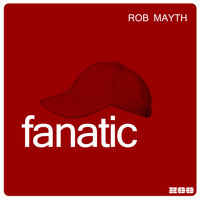 Rob Mayth - Fanatic