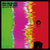 Noel Gallagher's High Flying Birds - Ballad of the Mighty I