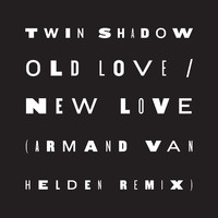 Twin Shadow - Old Love / New Love (feat. D'Angelo Lacy)