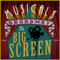 Soundtrack - Musicals: Broadway to Big Screen