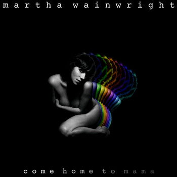 Martha Wainwright - Come Home To Mama