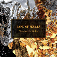 Band Of Skulls - How Can I Get To You