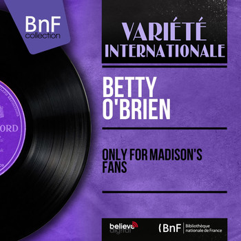 Betty O'Brien - Only for Madison's Fans