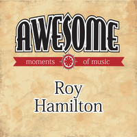 Roy Hamilton - Awesome Moments of Music.