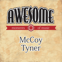 McCoy Tyner - Awesome Moments of Music.