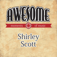 Shirley Scott - Awesome Moments of Music.