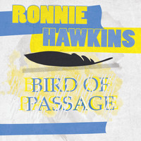 Ronnie Hawkins - Bird Of Passage
