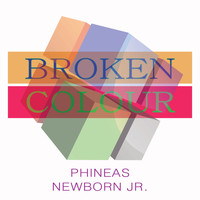 Phineas Newborn Jr. - Broken Colour