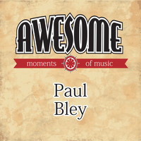 Paul Bley - Awesome Moments of Music.