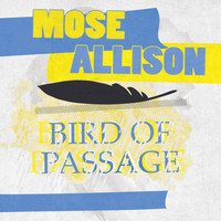 Mose Allison - Bird Of Passage
