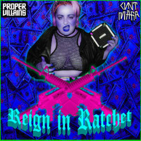Proper Villains - Reign in Ratchet (feat. Proper Villains)